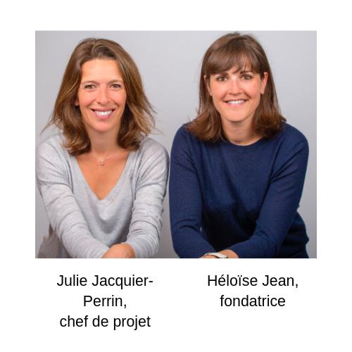 Héloïse Jean, fondatrice,Julie Jacquier-Perrin, chef de projet
